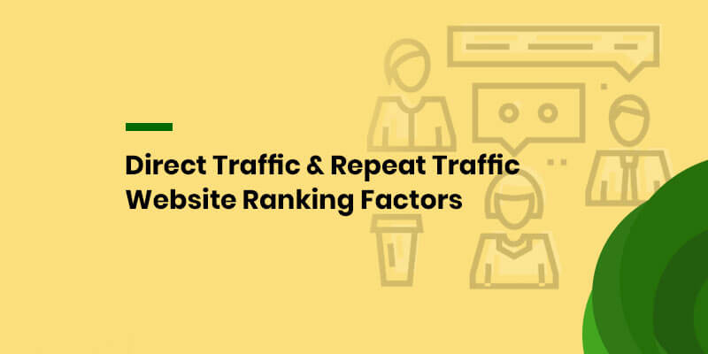 Direct Traffic and Repeat Traffic Website Ranking Factors